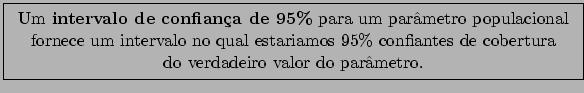 \fbox{\begin{tabular}{c} Um {\bf intervalo de confiança de 95\%} para um parâmet... ...95\% confiantes de cobertura\\ do verdadeiro valor do parâmetro. \end{tabular}}